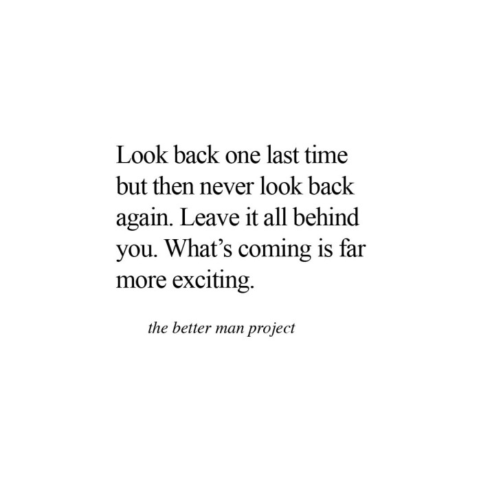 look back one last time but then never look back again. leave it all behind you. what's coming is far more exciting. evan sanders, the better man project quote