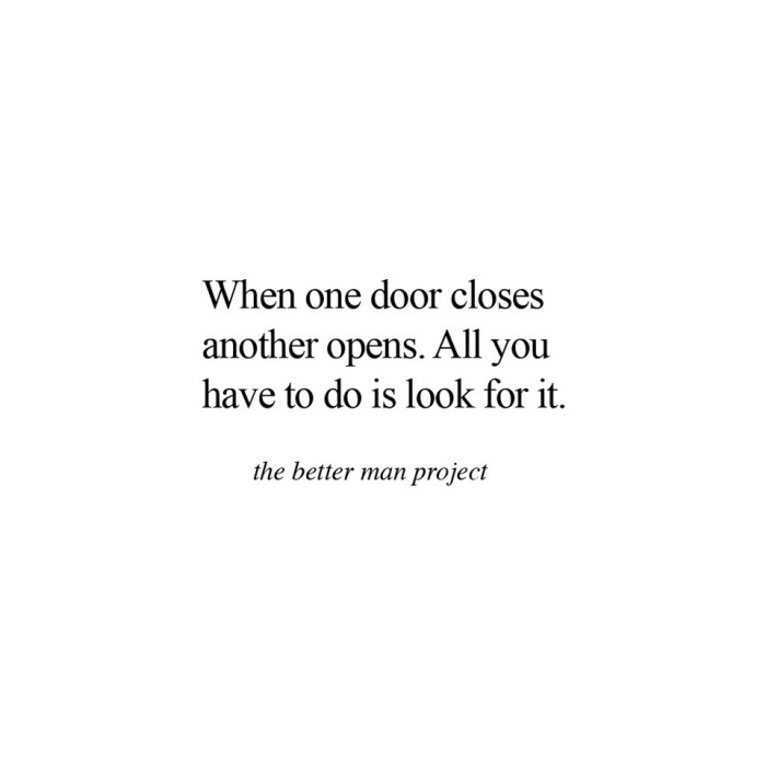 When one door closes another opens. All you have to do is look for it. Evan Sanders, the better man project quote